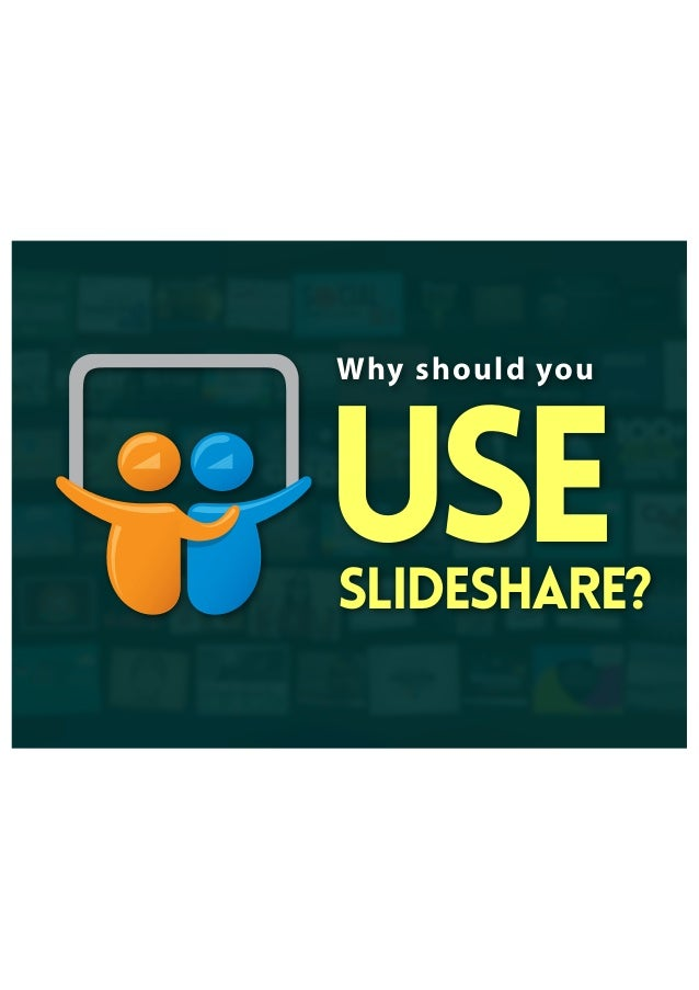 Why should you SlideShare? use