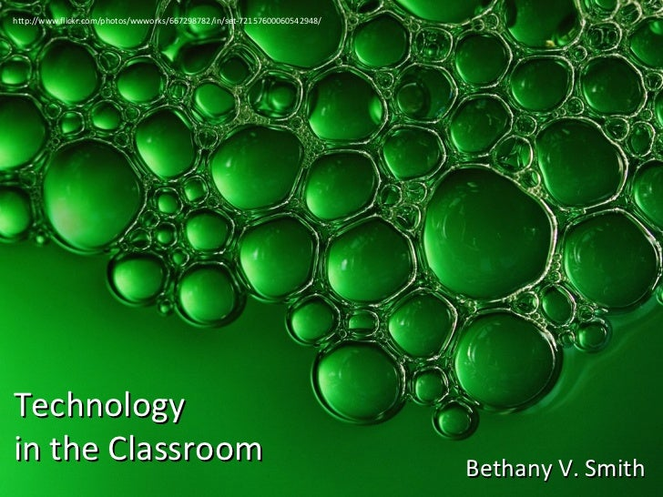 Technology  in the Classroom Bethany V. Smith http://www.flickr.com/photos/wwworks/667298782/in/set-72157600060542948/
