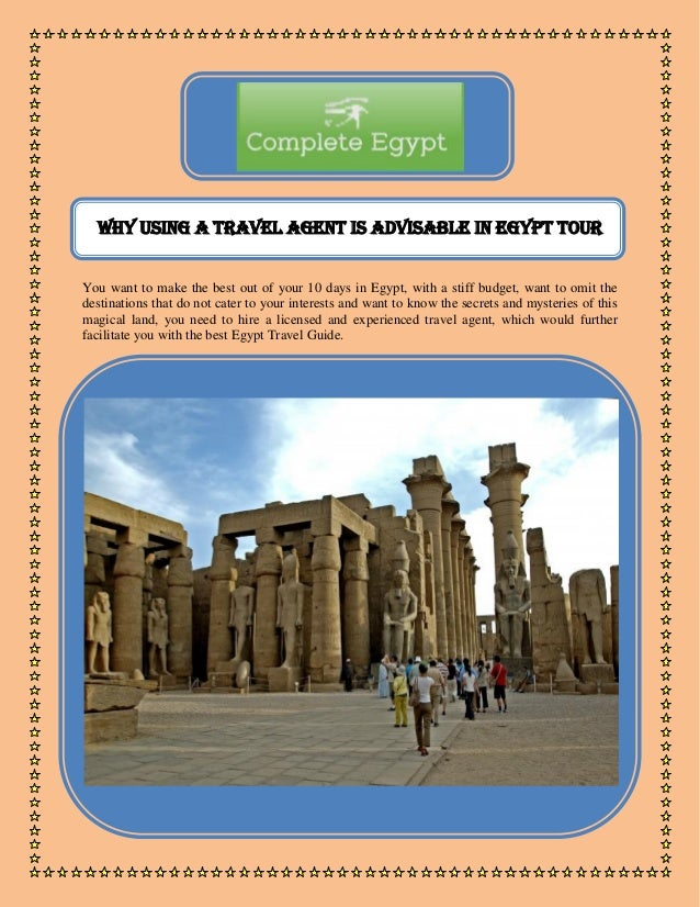 Why Using a Travel Agent is Advisable in Egypt tour You want to make the best out of your 10 days in Egypt, with a stiff b...