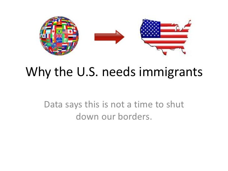Why the U.S. needs immigrants<br />Data says this is not a time to shut down our borders.<br />