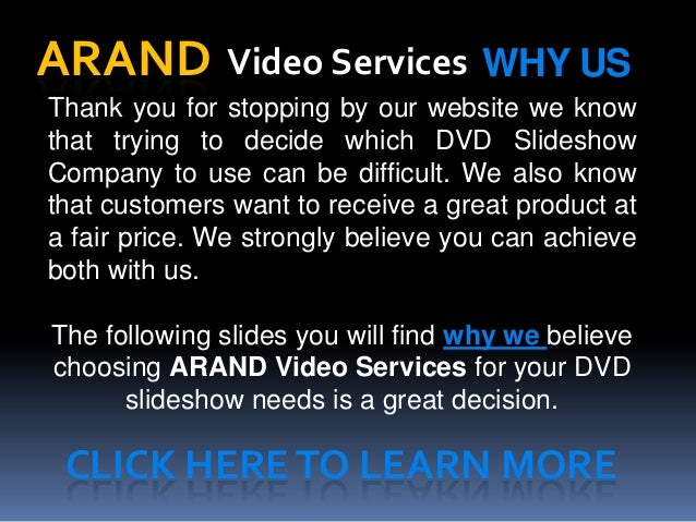 ARAND Video Services WHY USThank you for stopping by our website we knowthat trying to decide which DVD SlideshowCompany t...