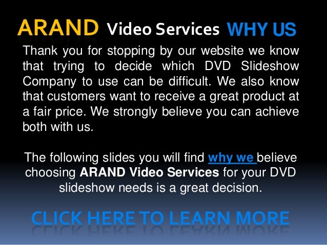 Thank you for stopping by our website we knowthat trying to decide which DVD SlideshowCompany to use can be difficult. We ...