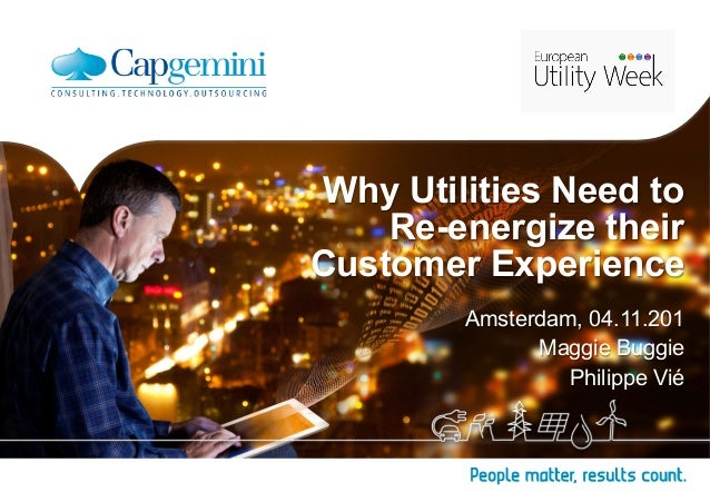 Why Utilities Need to  Re-energize their  Customer Experience  Amsterdam, 04.11.201  Maggie Buggie  Philippe Vié