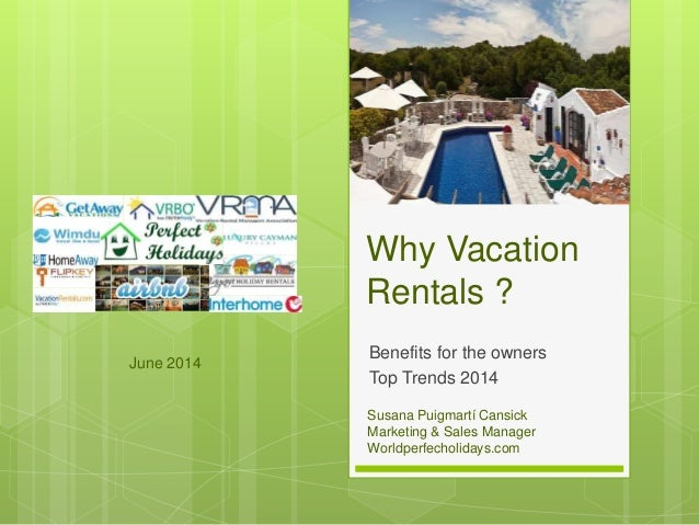 Why Vacation Rentals ? Benefits for the owners Top Trends 2014 Susana Puigmartí Cansick Marketing & Sales Manager Worldper...