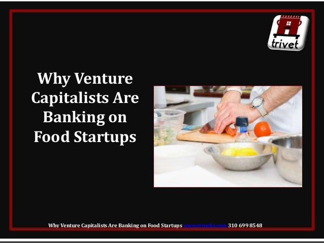 Why VentureCapitalists AreBanking onFood StartupsWhy Venture Capitalists Are Banking on Food Startups www.trivetla.com 310...