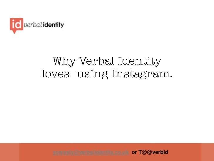 Why Verbal Identity loves  using Instagram.<br />yowesty@verbalidentity.co.uk  or T@@verbid<br />