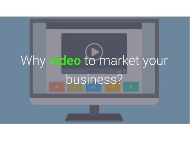 Why video to market your business?