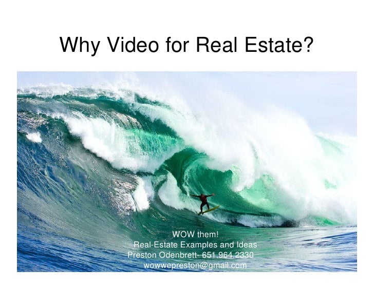Why Video for Real Estate?                 WOW them!       Real-Estate Examples and Ideas      Preston Odenbrett- 651.964....