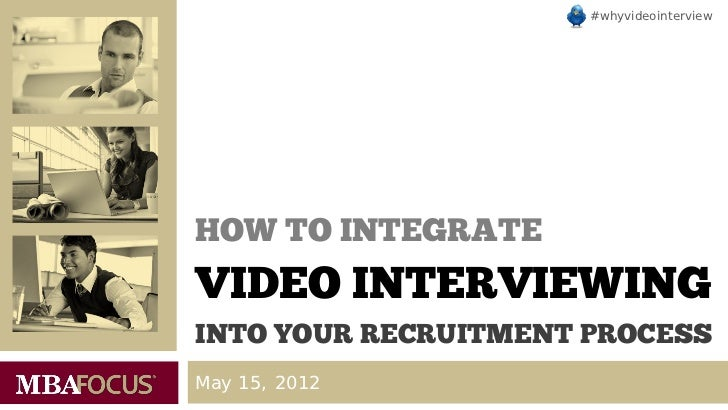 #whyvideointerviewHOW TO INTEGRATEVIDEO INTERVIEWINGINTO YOUR RECRUITMENT PROCESSMay 15, 2012