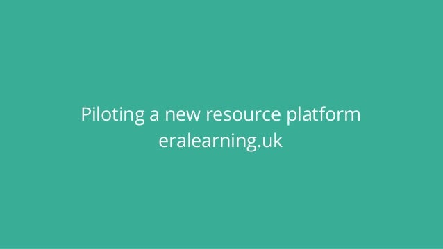 Piloting a new resource platform eralearning.uk