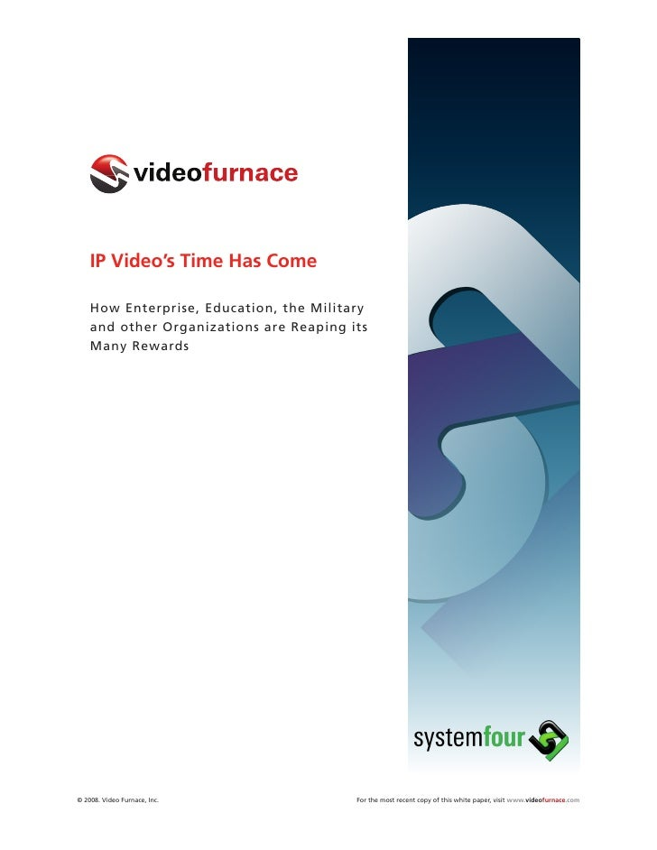 IP Video's Time Has Come      How Enterprise, Education, the Military     and other Organizations are Reaping its     Many...