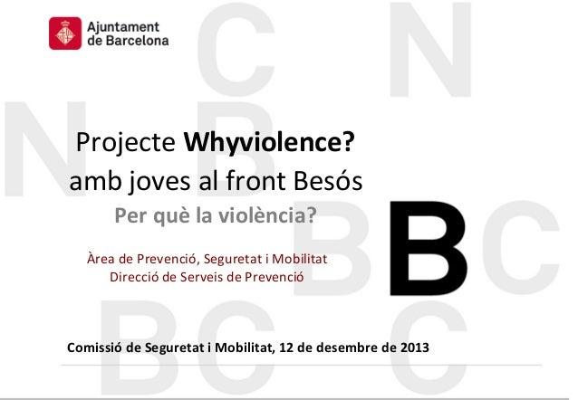 Projecte  Whyviolence?   amb  joves  al  front  Besós   Per  què  la  violència?   Àrea  de  Pre...