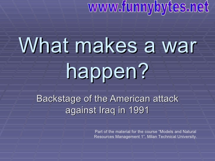 What makes a war    happen?  Backstage of the American attack        against Iraq in 1991               Part of the materi...