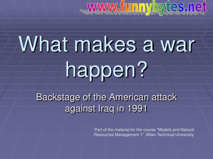 What makes a war    happen?  Backstage of the American attack        against Iraq in 1991                Part of the mater...