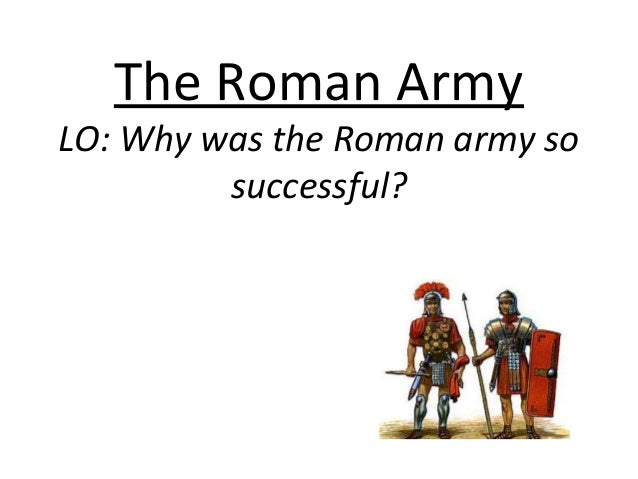 The Roman Army LO: Why was the Roman army so successful?
