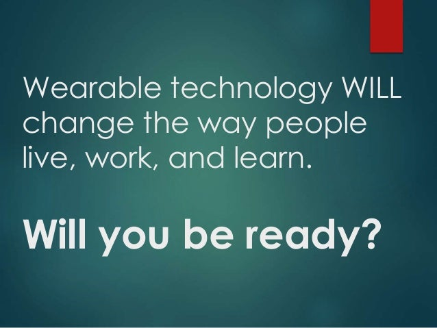 Why Wearable Technology Will Change Learning Forever