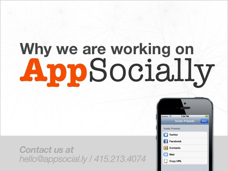 Why we are working onAppSociallyContact us athello@appsocial.ly / 415.213.4074