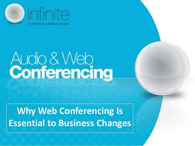 Why Web Conferencing IsEssential to Business Changes