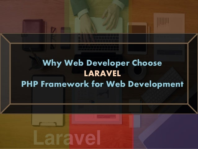 Laravel Why Web Developer Choose LARAVEL PHP Framework for Web Development