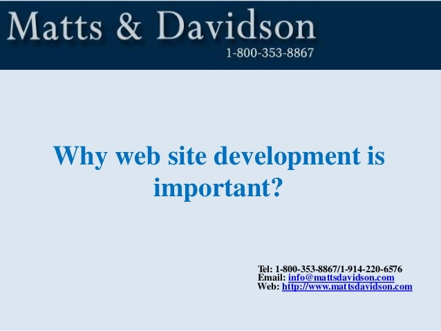 Why web site development is important? Tel: 1-800-353-8867/1-914-220-6576 Email: info@mattsdavidson.com Web: http://www.ma...