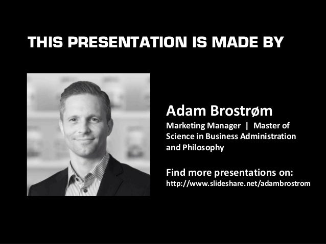 Adam Brostrøm | Marketing Manager | Master of Science in Business Administration and Philosophy  THIS PRESENTATION IS MADE...