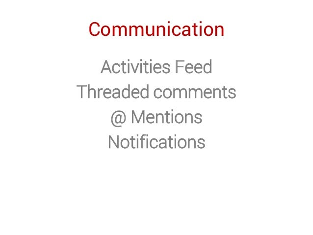 Communication Activities Feed Threaded comments @ Mentions Notifications