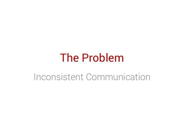 The Problem Inconsistent Communication