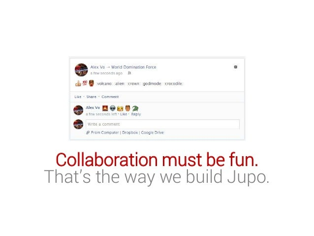 Collaboration must be fun. That's the way we build Jupo.
