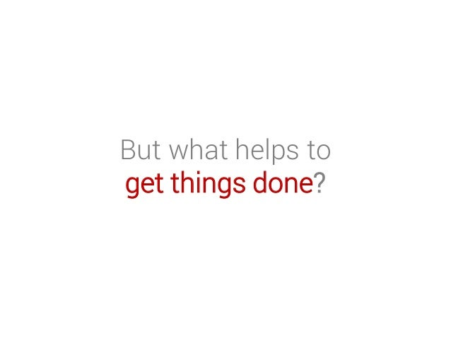But what helps to get things done?