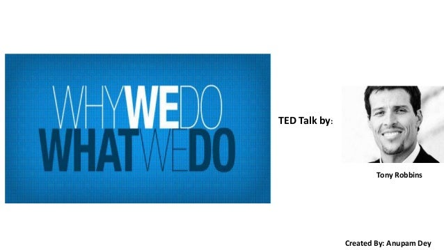 TED Talk by: Tony Robbins Created By: Anupam Dey