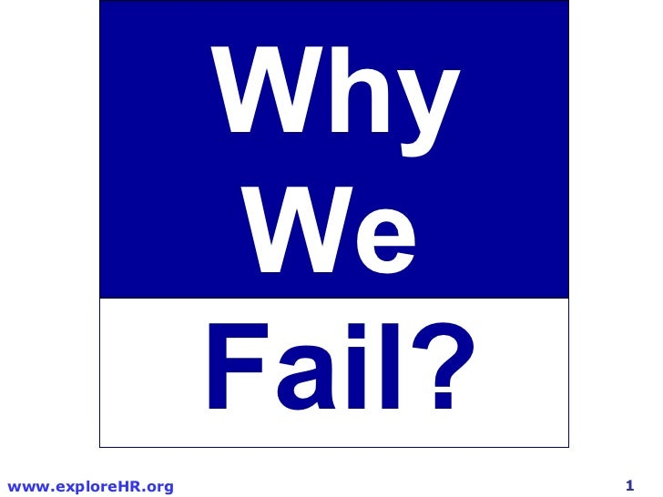 Why                     We                    Fail?www.exploreHR.org           1