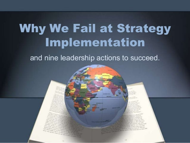 Why We Fail at Strategy Implementation and nine leadership actions to succeed.