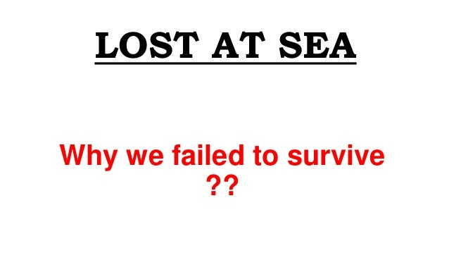 LOST AT SEA Why we failed to survive ??