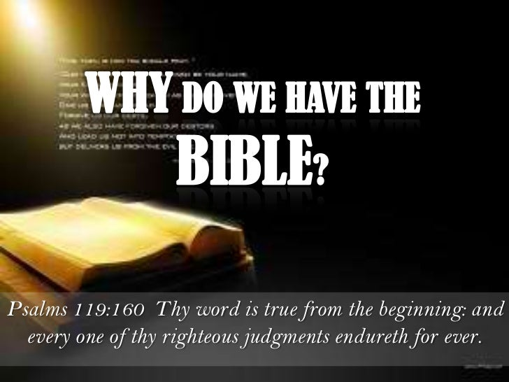Psalms 119:160 Thy word is true from the beginning: and  every one of thy righteous judgments endureth for ever.