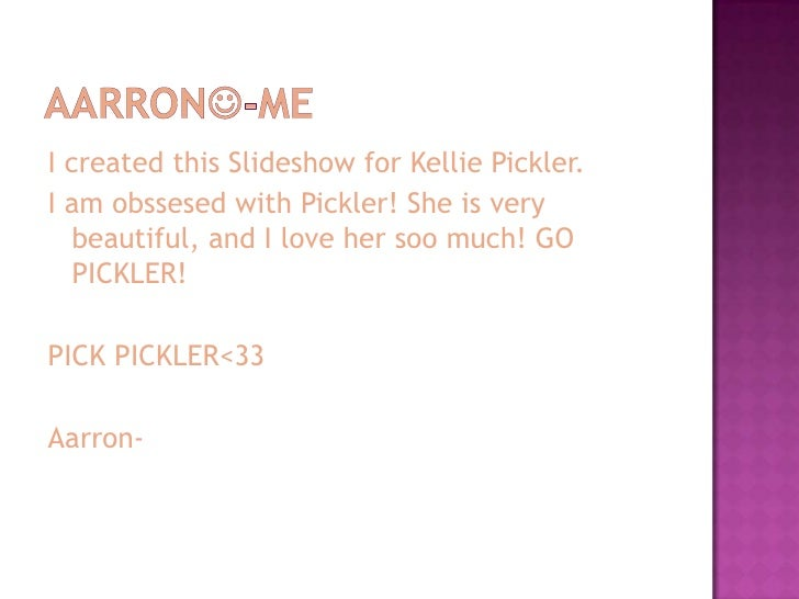 I created this Slideshow for Kellie Pickler. I am obssesed with Pickler! She is very    beautiful, and I love her soo much...