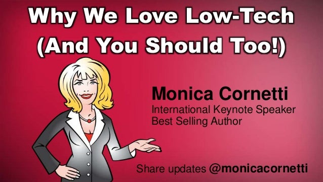 Why We Love Low-Tech (And You Should Too!) Monica Cornetti International Keynote Speaker Best Selling Author Share updates...