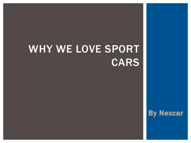 By Nexcar  WHY WE LOVE SPORT CARS