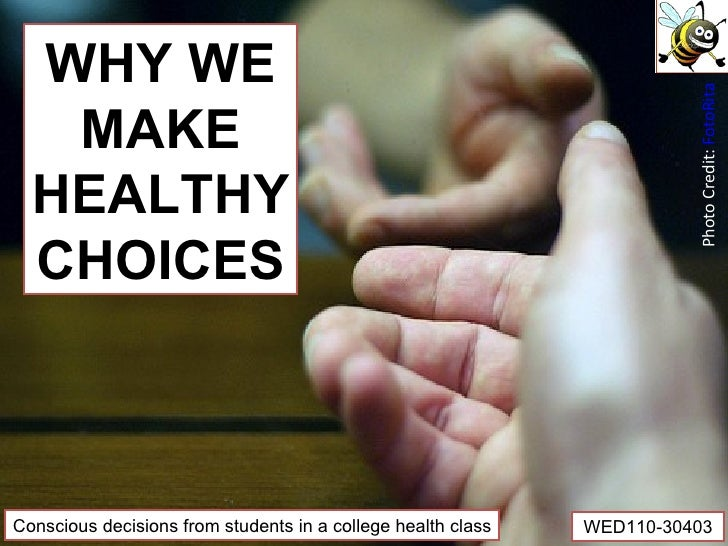 WHY WE MAKE HEALTHY CHOICES Conscious decisions from students in a college health class WED110-30403 Photo Credit:  FotoRita