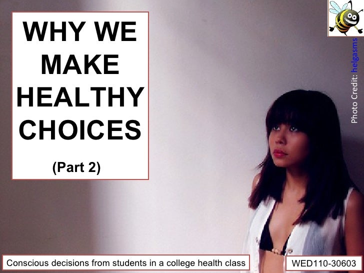 WHY WE MAKE HEALTHY CHOICES (Part 2)   Conscious decisions from students in a college health class WED110-30603 Photo Cred...