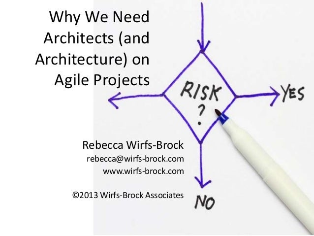 Why We Need Architects (and Architecture) on Agile Projects Rebecca Wirfs-Brock rebecca@wirfs-brock.com www.wirfs-brock.co...