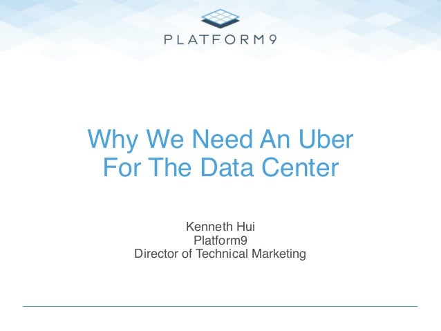 Title Text Why We Need An Uber For The Data Center Kenneth Hui Platform9 Director of Technical Marketing