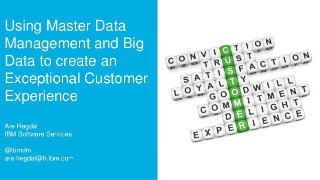 Using Master Data Management and Big Data to create an Exceptional Customer Experience Are Hegdal IBM Software Services @i...