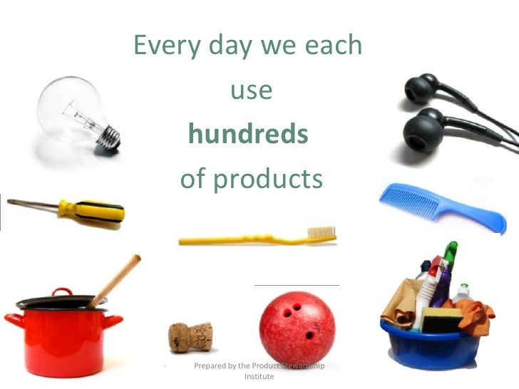Every day we each usehundreds of products<br />Prepared by the Product Stewardship Institute<br />