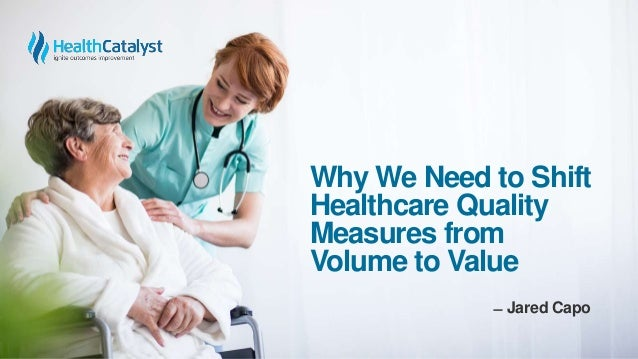 Why We Need to Shift Healthcare Quality Measures from Volume to Value ̶ Jared Capo