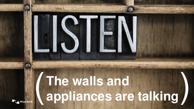 © 2016 Nuance Communications, Inc. All rights reserved. 1 The walls and appliances are talking( )