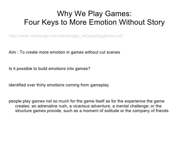 Why We Play Games: Four Keys to More Emotion Without Story <ul><li>http://www.xeodesign.com/xeodesign_whyweplaygames.pdf <...