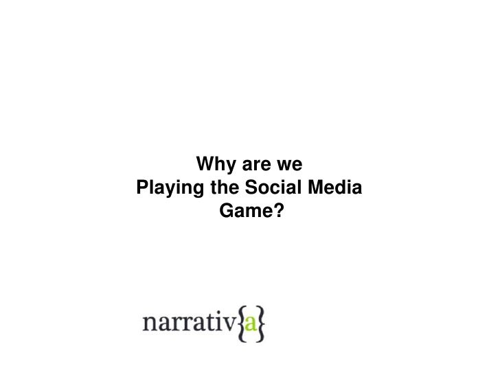 Why are we <br />Playing the Social Media<br /> Game?<br />