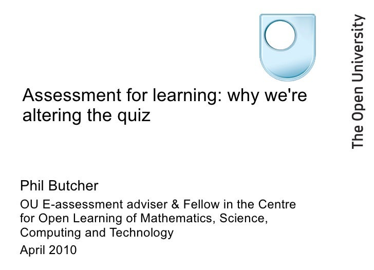 Assessment for learning: why we're altering the quiz Phil Butcher OU E-assessment adviser & Fellow in the Centre for Open ...