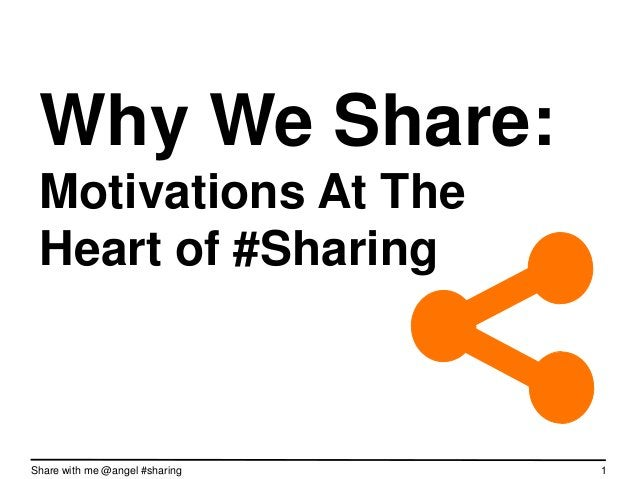 Why We Share: Motivations At The Heart of #SharingShare with me @angel #sharing   1