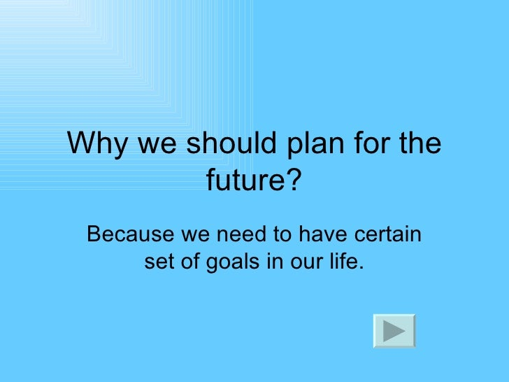 future plans and goals essay Essay on my career path for accounting by responsible in the making of financial plans for businesses and other organizations achieve this goal.